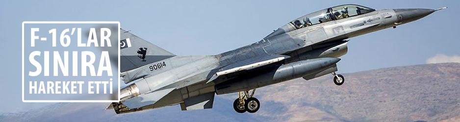 F-16LAR SINIRA HAREKET ETTİ
