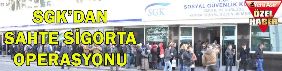 SGK'dan sahte sigorta operasyonu